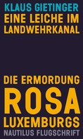 Gietinger, Klaus: Eine Leiche im Landwehrkanal. Die Ermordung Rosa Luxemburgs