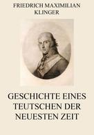 Friedrich Maximilian Klinger: Geschichte eines Teutschen der neuesten Zeit
