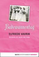 Elfriede Vavrik: Badewannentag ★★