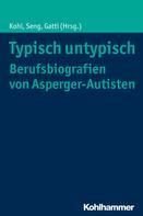 Eleonora Kohl: Typisch untypisch - Berufsbiografien von Asperger-Autisten ★★★★★