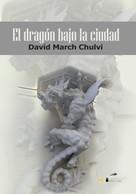 David March Chulvi: EL dragón bajo la ciudad