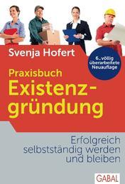 Praxisbuch Existenzgründung - Erfolgreich selbstständig werden und bleiben