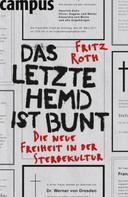 Fritz Roth: Das letzte Hemd ist bunt