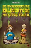 Steve Bürk: Die unwahrscheinliche Erleuchtung des Kiffers Felix B.