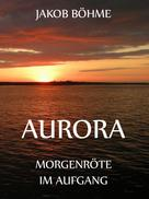 Jakob Böhme: Aurora oder Morgenröte im Aufgang