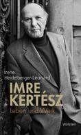 Irene Heidelberger-Leonard: Imre Kertész