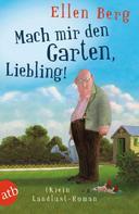 Ellen Berg: Mach mir den Garten, Liebling! ★★★★
