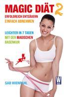 Sabine Wienpahl: MAGIC DIÄT 2 - Erfolgreich entsäuern. Einfach abnehmen. ★★★★
