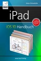 Anton Ochsenkühn: iPad iOS 10 Handbuch ★★★★