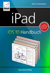 iPad iOS 10 Handbuch - für iPad Pro, iPad Air & iPad mini