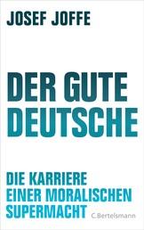 Der gute Deutsche - Die Karriere einer moralischen Supermacht