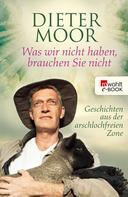 Dieter Moor: Was wir nicht haben, brauchen Sie nicht ★★★★★