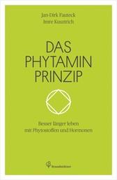 Das Phytaminprinzip - Besser länger leben mit Phytostoffen und Hormonen