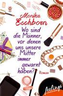 Monika Eschborn: Wo sind die Männer, vor denen uns unsere Mütter immer gewarnt haben? ★