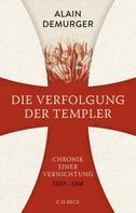 Alain Demurger: Die Verfolgung der Templer ★★