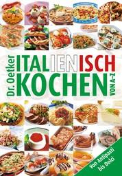Italienisch Kochen von A-Z - Von Antipasti bis Dolce