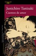 Junichirô Tanizaki: Cuentos de amor