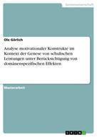 Ole Görlich: Analyse motivationaler Konstrukte im Kontext der Genese von schulischen Leistungen unter Berücksichtigung von domänenspezifischen Effekten