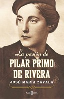 José María Zavala: La pasión de Pilar Primo de Rivera