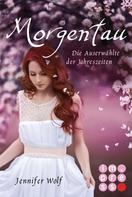 Jennifer Wolf: Morgentau. Die Auserwählte der Jahreszeiten (Buch 1) ★★★★