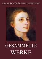 Franziska Gräfin zu Reventlow: Gesammelte Werke ★★★★★