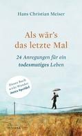 Hans Christian Meiser: Als wär's das letzte Mal ★★★★