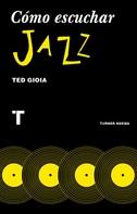 Ted Gioia: Cómo escuchar jazz