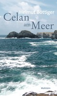 Helmut Böttiger: Celan am Meer