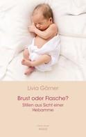 Livia Görner: Brust oder Flasche? Stillen aus Sicht einer Hebamme ★★★★