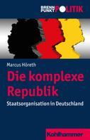 Marcus Höreth: Die komplexe Republik