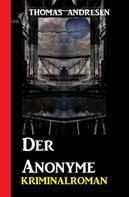 Thomas Andresen: Der Anonyme: Kriminalroman