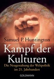 Kampf der Kulturen - Die Neugestaltung der Weltpolitik im 21. Jahrhundert