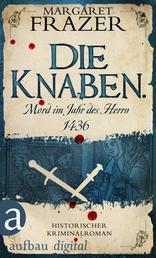 Die Knaben. Mord im Jahr des Herrn 1436 - Historischer Kriminalroman