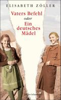 Elisabeth Zöller: Vaters Befehl oder Ein deutsches Mädel ★★★★★