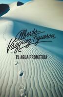 Alberto Vázquez-Figueroa: El agua prometida