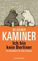 Wladimir Kaminer: Ich bin kein Berliner ★★★★
