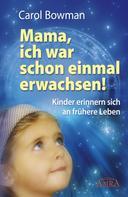 Carol Bowman: Mama, ich war schon einmal erwachsen! ★★★★