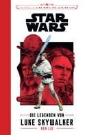 Ken Liu: Star Wars: Die Legenden von Luke Skywalker ★