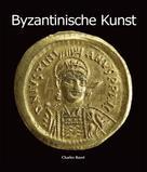 Charles Bayet: Byzantinische Kunst