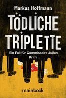 Markus Hoffmann: Tödliche Triplette. Ein Fall für Commissaire Julian ★★★