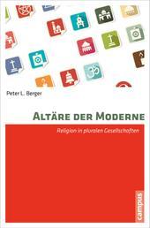 Altäre der Moderne - Religion in pluralistischen Gesellschaften