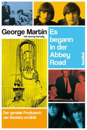 Es begann in der Abbey Road - Der geniale Produzent der Beatles erzählt