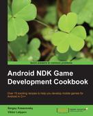 Sergey Kosarevsky: Android NDK Game Development Cookbook