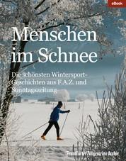 Menschen im Schnee - Die schönsten Wintersport-Geschichten aus F.A.Z. und Sonntagszeitung