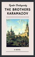 Fyodor Dostoyevsky: Fyodor Dostoyevsky: The Brothers Karamazov (English Edition)