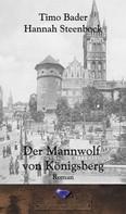 Timo Bader: Der Mannwolf von Königsberg