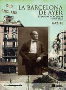 Gaziel (Agustí Calvet Pascual): La Barcelona de ayer. Estampas y crónicas (1919-1933)