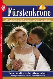 Fürstenkrone 1 – Adelsroman - Liebe, sanft wie der Abendwind …