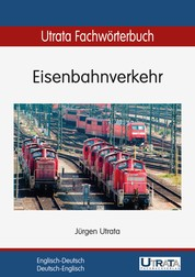 Utrata Fachwörterbuch: Eisenbahnverkehr Englisch-Deutsch - Englisch-Deutsch / Deutsch-Englisch