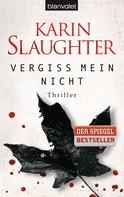 Karin Slaughter: Vergiss mein nicht ★★★★★
